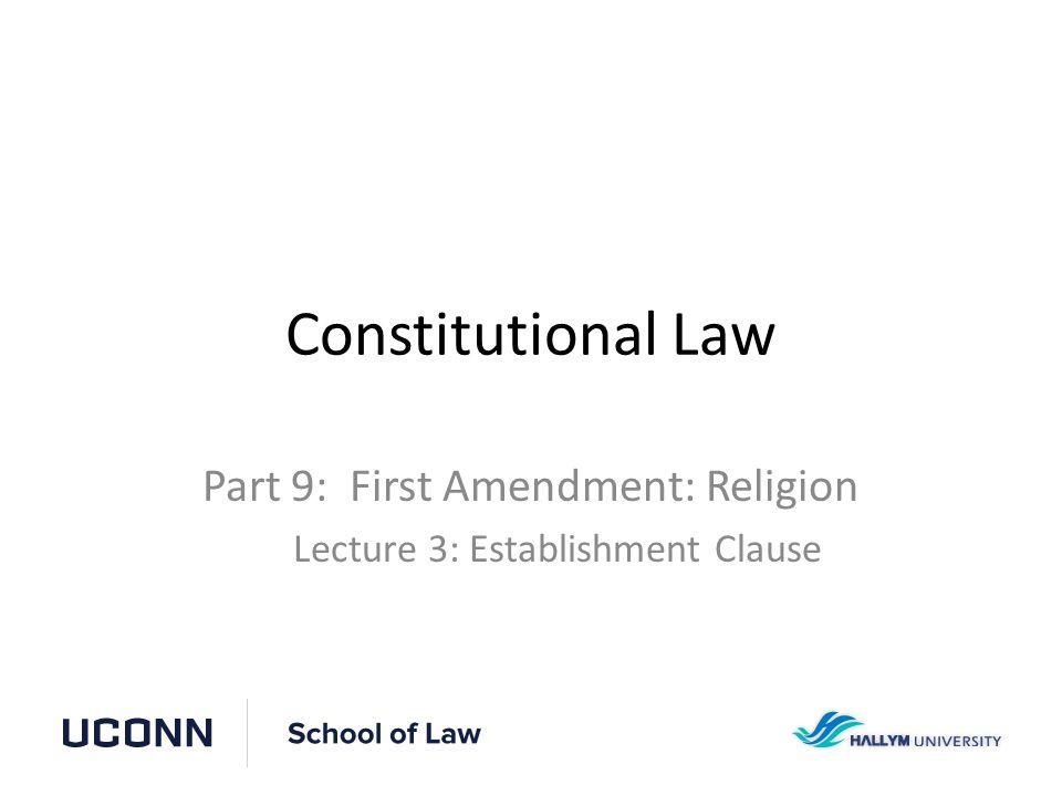 Constitutional Law Part 9: First Amendment: Religion Lecture 3: Establishment Clause
