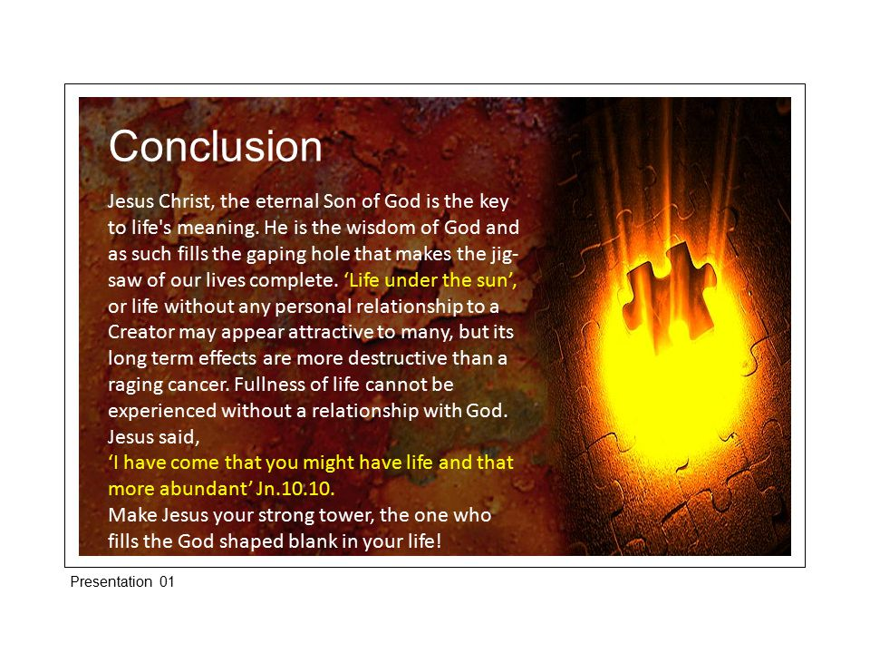 Conclusion Jesus Christ, the eternal Son of God is the key to life s meaning.