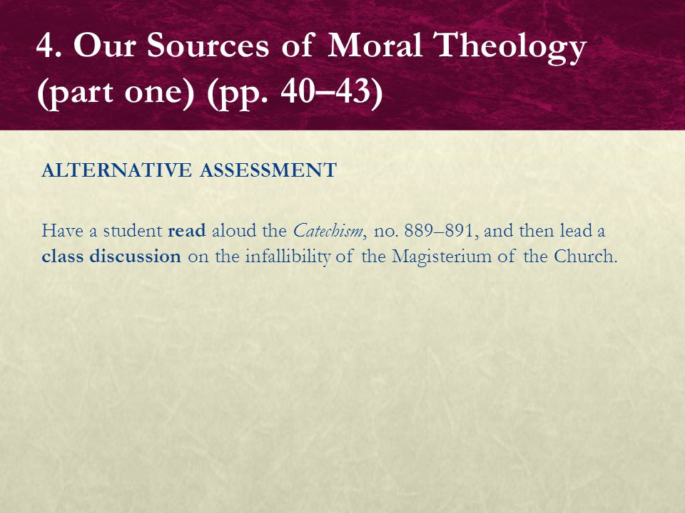 ALTERNATIVE ASSESSMENT Have a student read aloud the Catechism, no. 889–891, and then lead a class discussion on the infallibility of the Magisterium
