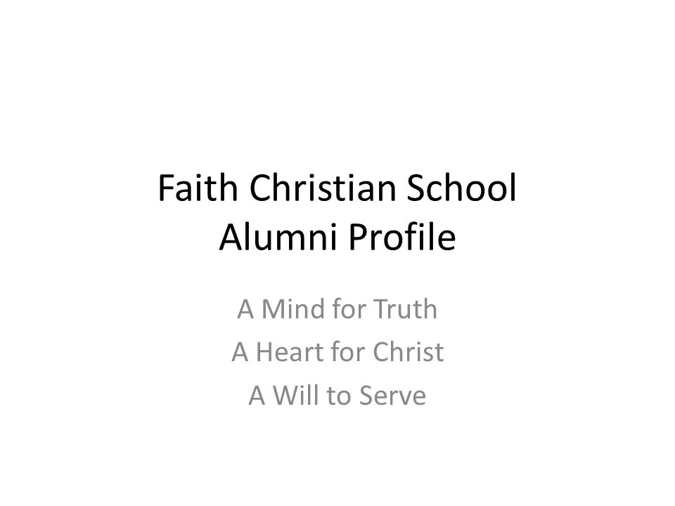 Faith Christian School Alumni Profile A Mind for Truth A Heart for Christ A Will to Serve