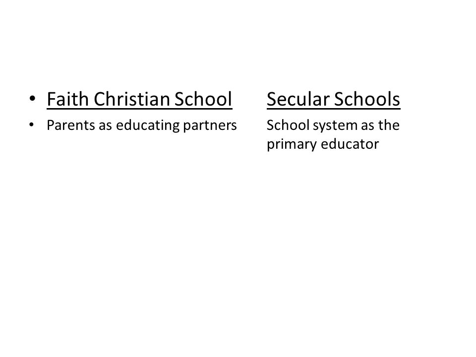 Faith Christian SchoolSecular Schools Parents as educating partnersSchool system as the primary educator