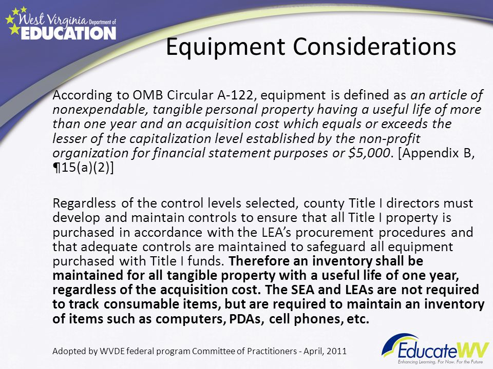 Equipment Considerations According to OMB Circular A-122, equipment is defined as an article of nonexpendable, tangible personal property having a useful life of more than one year and an acquisition cost which equals or exceeds the lesser of the capitalization level established by the non-profit organization for financial statement purposes or $5,000.