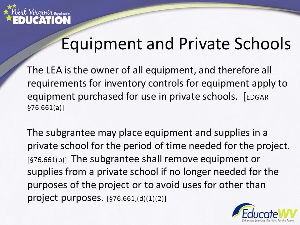 Equipment and Private Schools The LEA is the owner of all equipment, and therefore all requirements for inventory controls for equipment apply to equipment purchased for use in private schools.