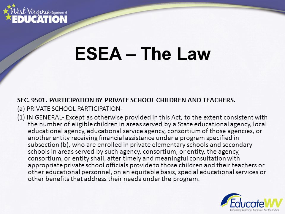 ESEA – The Law SEC. 9501. PARTICIPATION BY PRIVATE SCHOOL CHILDREN AND TEACHERS.