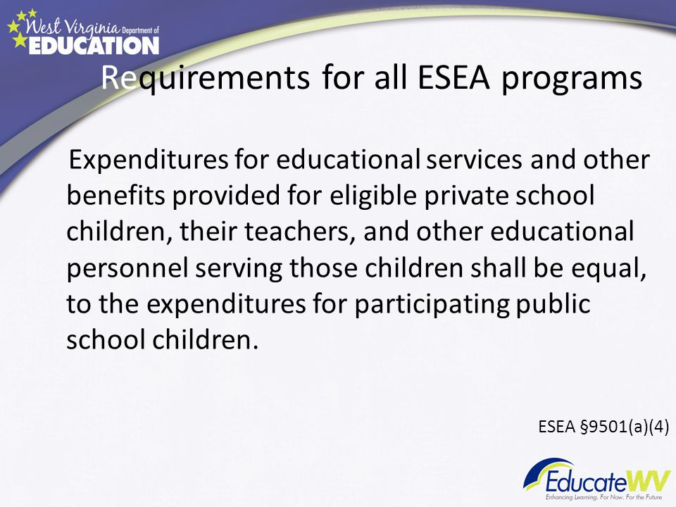 Requirements for all ESEA programs Expenditures for educational services and other benefits provided for eligible private school children, their teachers, and other educational personnel serving those children shall be equal, to the expenditures for participating public school children.