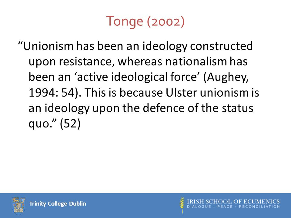Trinity College Dublin Analysing Change: Unionism and the peace process