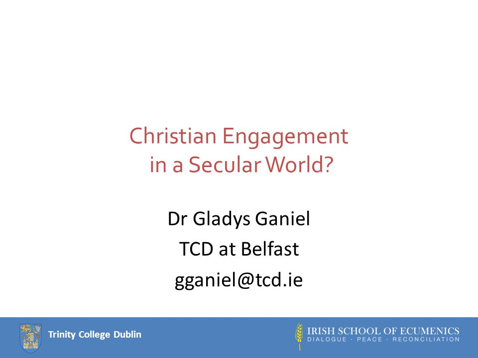 Trinity College Dublin Christian Engagement in a Secular World.