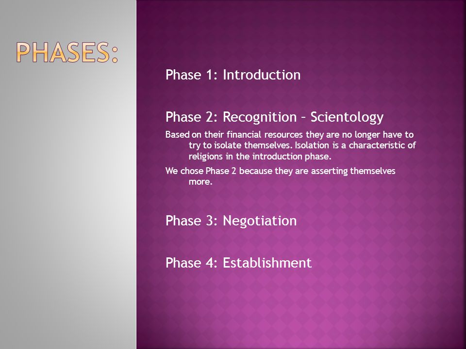 Phase 1: Introduction Phase 2: Recognition – Scientology Based on their financial resources they are no longer have to try to isolate themselves.