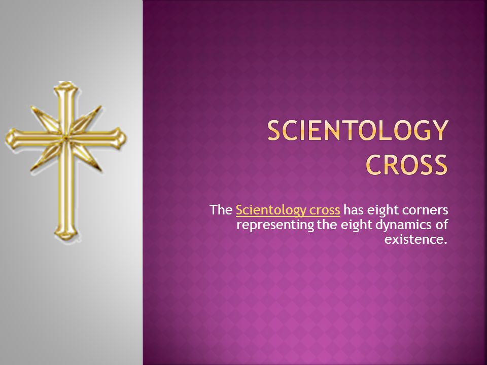 The Scientology cross has eight corners representing the eight dynamics of existence.Scientology cross
