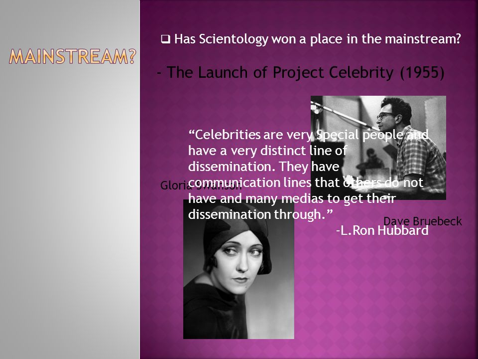 - The Launch of Project Celebrity (1955) Gloria Swanson Dave Bruebeck  Has Scientology won a place in the mainstream.