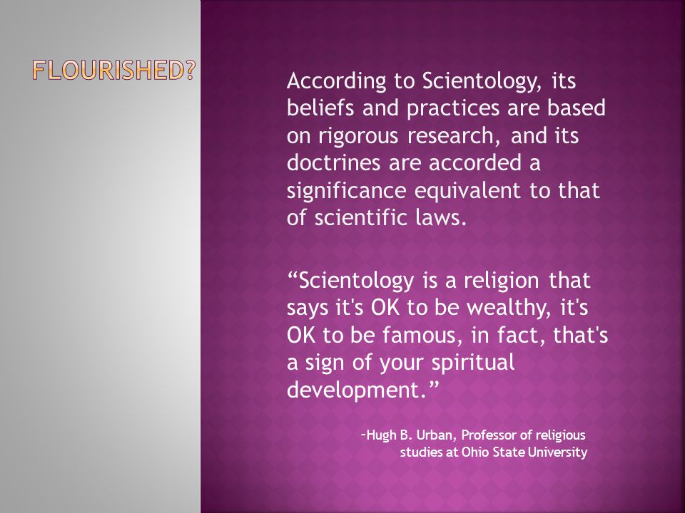 Scientology is a religion that says it s OK to be wealthy, it s OK to be famous, in fact, that s a sign of your spiritual development. - Hugh B.