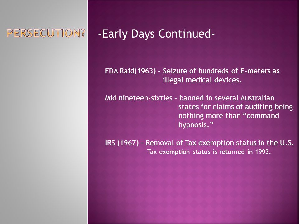 -Early Days Continued- FDA Raid(1963) – Seizure of hundreds of E-meters as illegal medical devices.