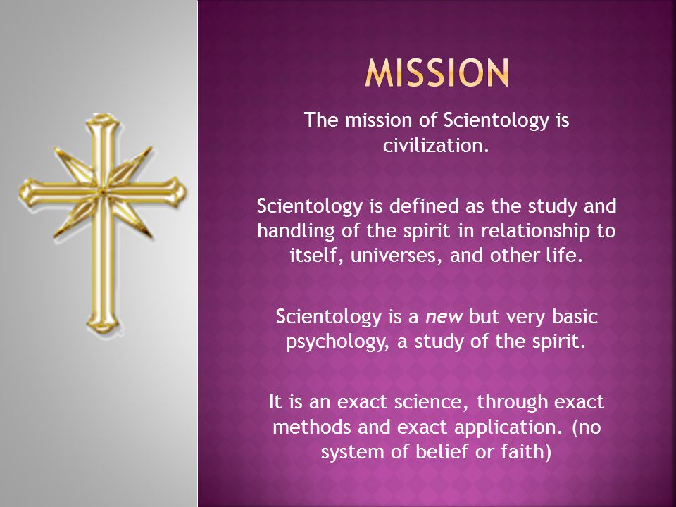 The mission of Scientology is civilization.