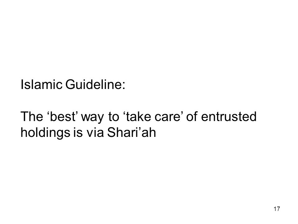 17 Islamic Guideline: The 'best' way to 'take care' of entrusted holdings is via Shari'ah
