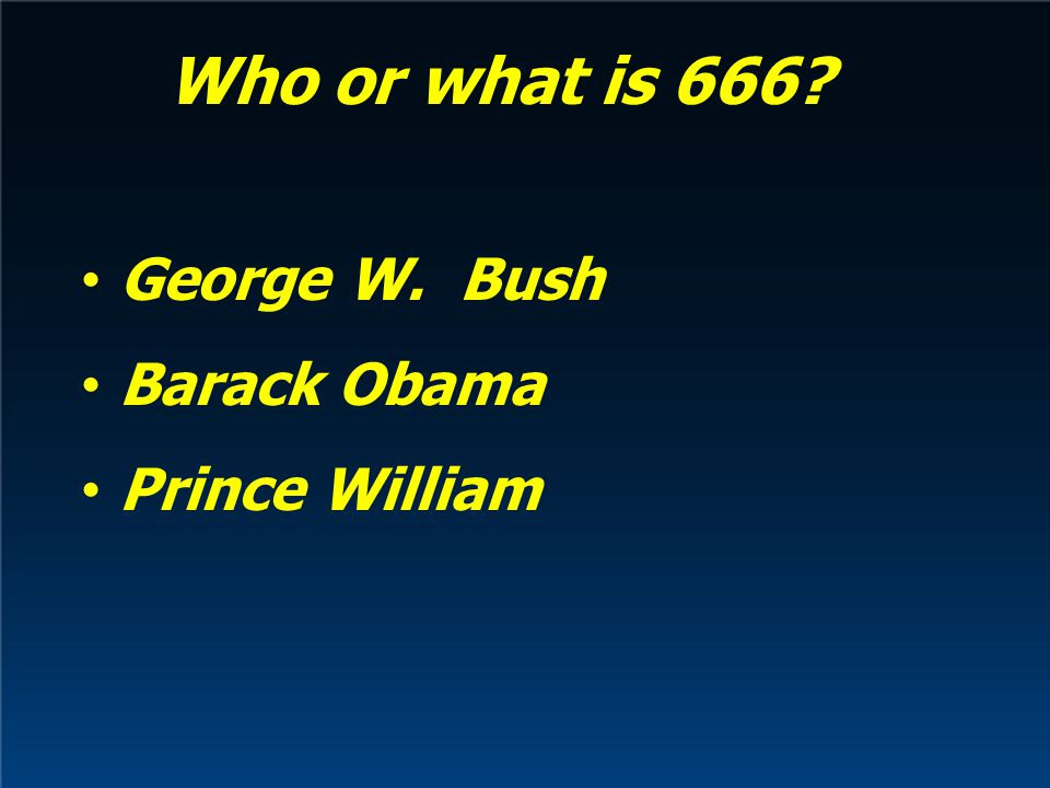 Who or what is 666 George W. Bush Barack Obama Prince William