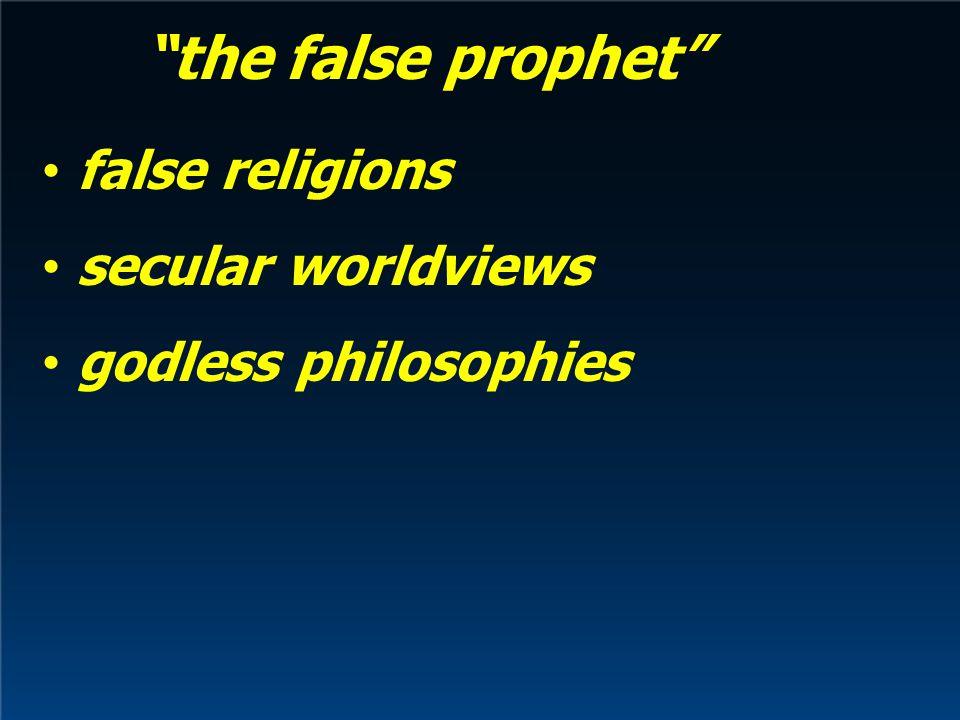 the false prophet false religions secular worldviews godless philosophies