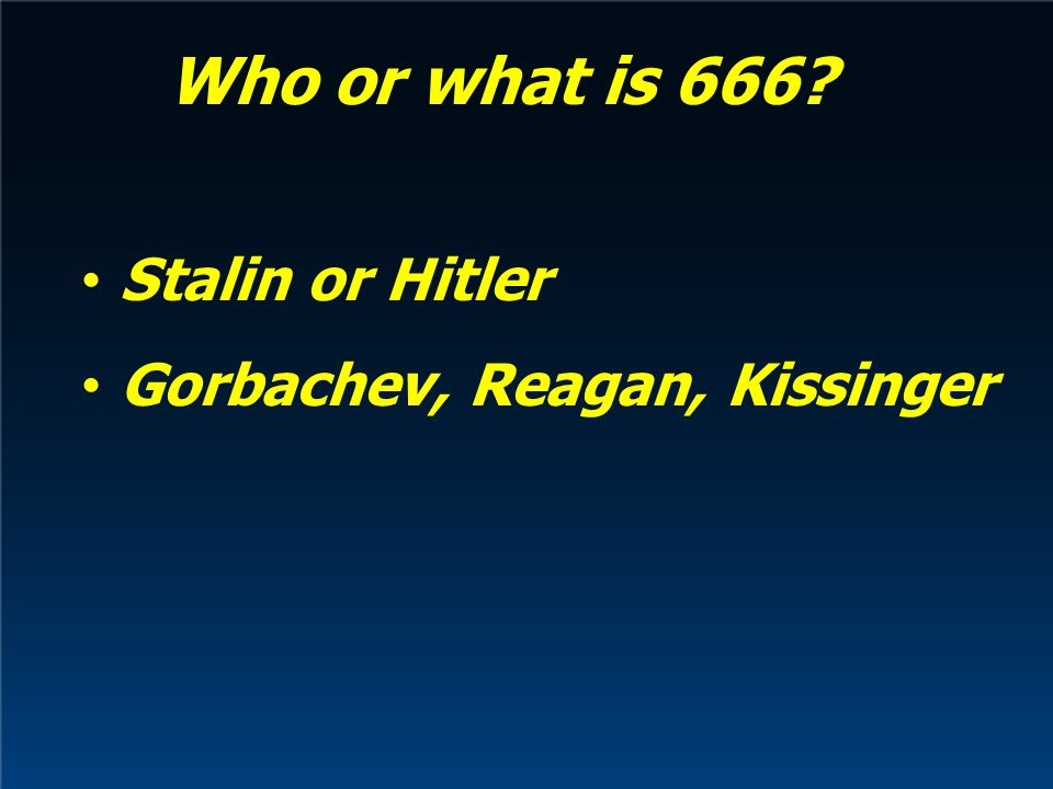 Who or what is 666 Stalin or Hitler Gorbachev, Reagan, Kissinger