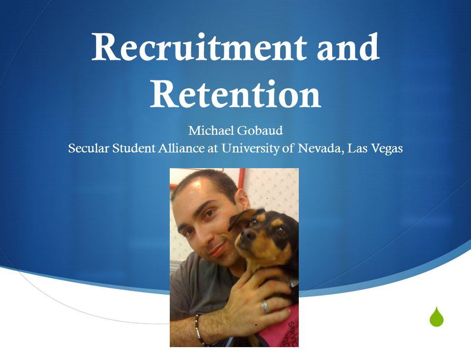  Recruitment and Retention Michael Gobaud Secular Student Alliance at University of Nevada, Las Vegas