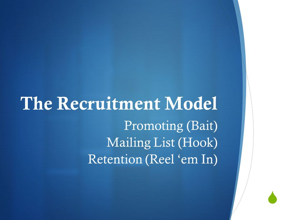  The Recruitment Model Promoting (Bait) Mailing List (Hook) Retention (Reel 'em In)