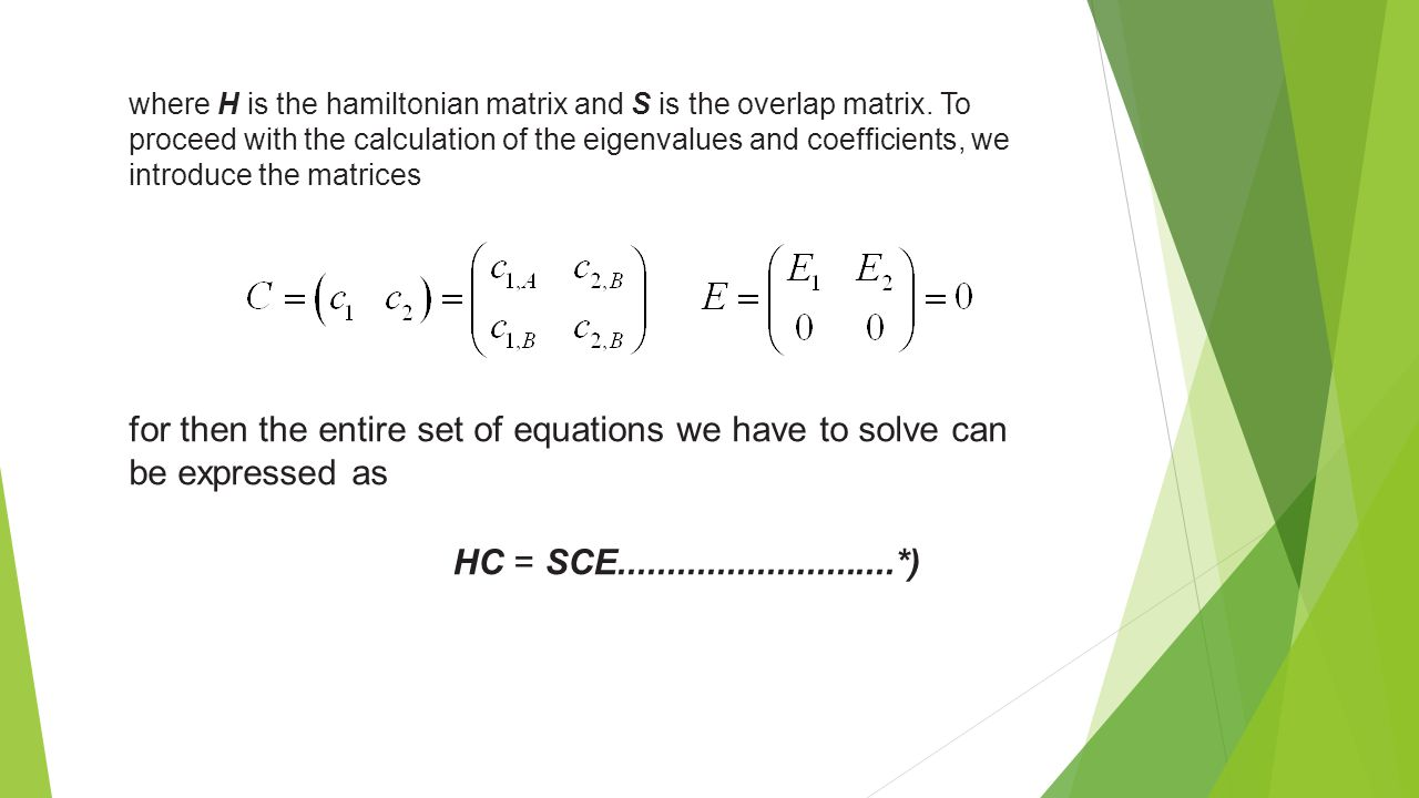 where H is the hamiltonian matrix and S is the overlap matrix.