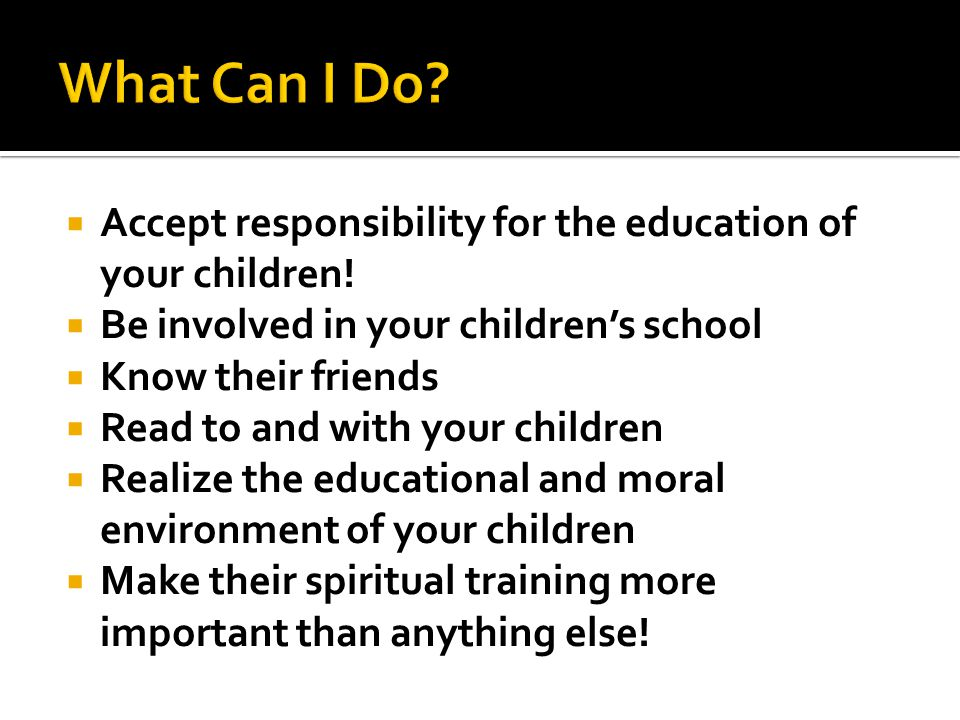 Accept responsibility for the education of your children.