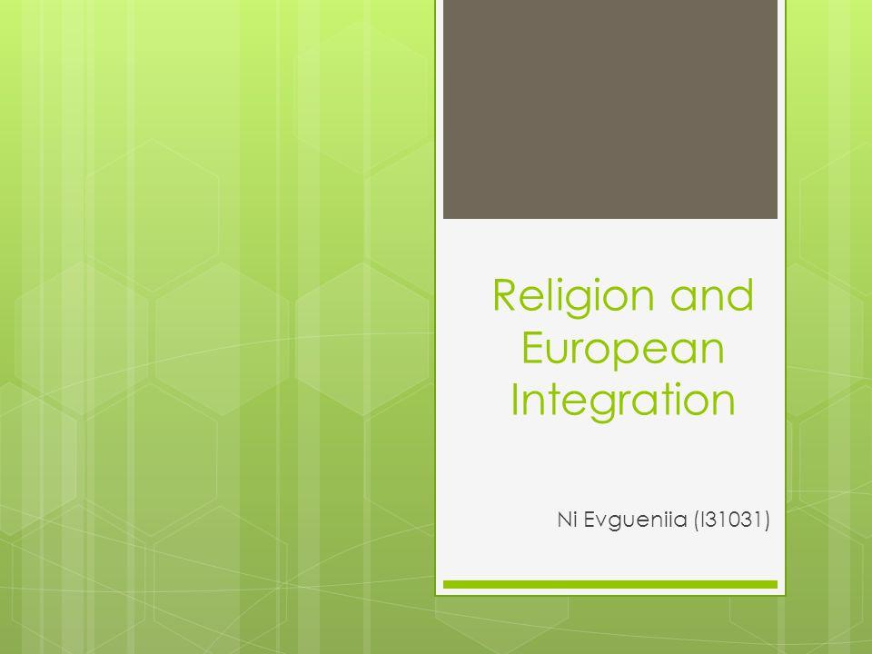 Religion and European Integration Ni Evgueniia (I31031)
