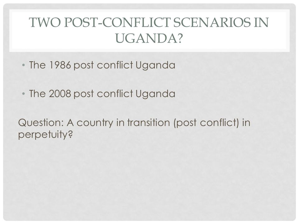 TWO POST-CONFLICT SCENARIOS IN UGANDA.