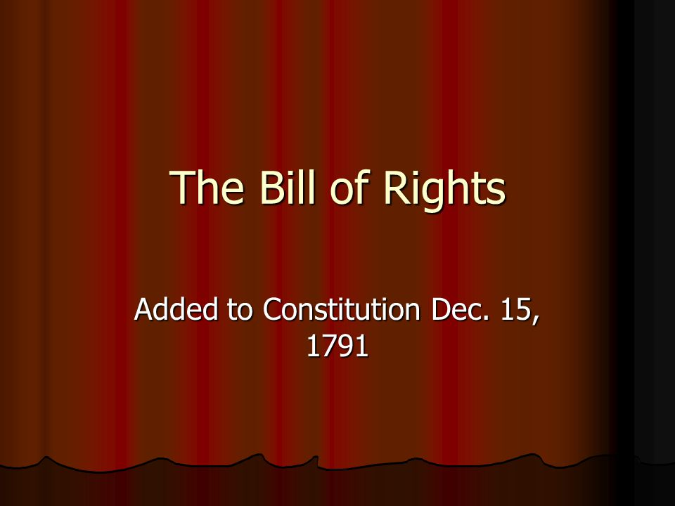 The Bill of Rights Added to Constitution Dec. 15, 1791