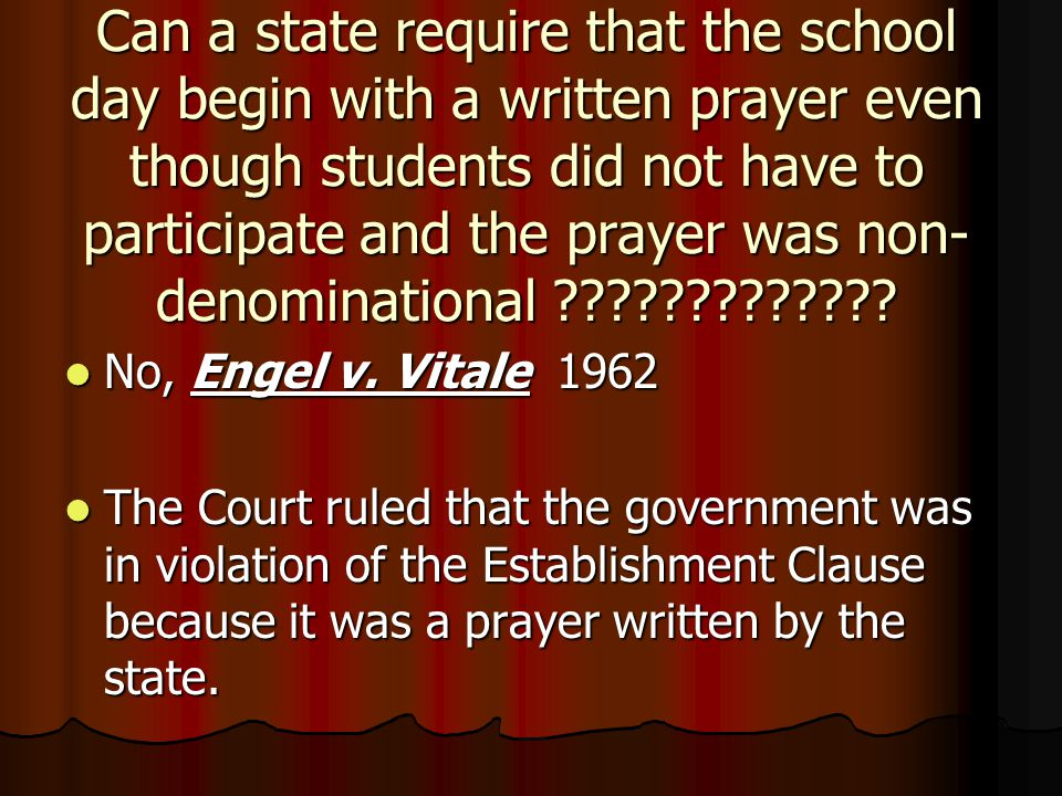 Can a state require that the school day begin with a written prayer even though students did not have to participate and the prayer was non- denominational ????????????.