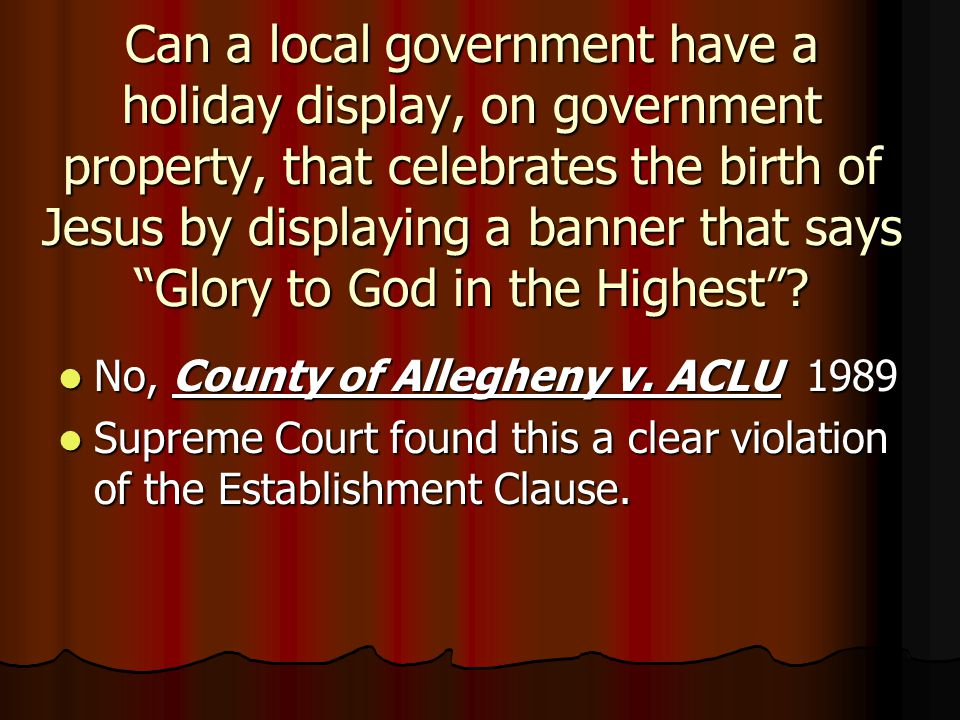 """Can a local government have a holiday display, on government property, that celebrates the birth of Jesus by displaying a banner that says """"Glory to G"""
