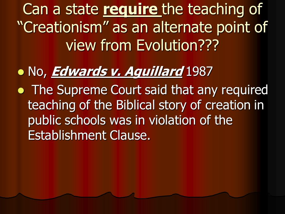 Can a state require the teaching of Creationism as an alternate point of view from Evolution??.