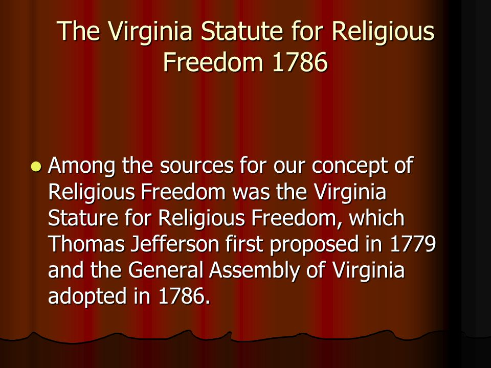 The Virginia Statute for Religious Freedom 1786 Among the sources for our concept of Religious Freedom was the Virginia Stature for Religious Freedom,