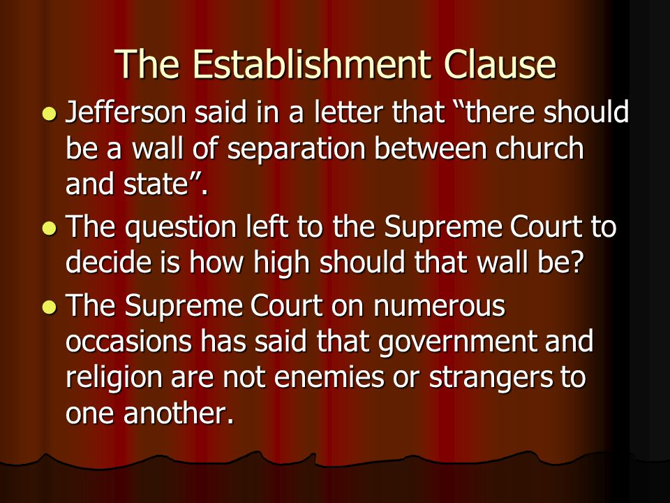"""The Establishment Clause Jefferson said in a letter that """"there should be a wall of separation between church and state"""". Jefferson said in a letter t"""