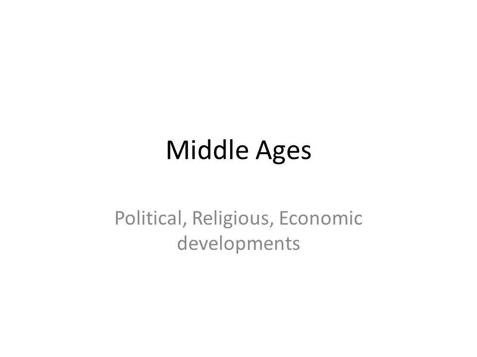 Middle Ages Political, Religious, Economic developments