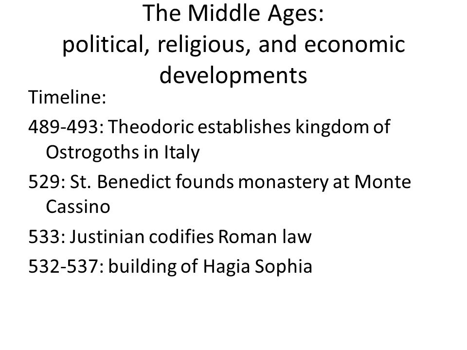 The Middle Ages: political, religious, and economic developments Timeline: 489-493: Theodoric establishes kingdom of Ostrogoths in Italy 529: St.