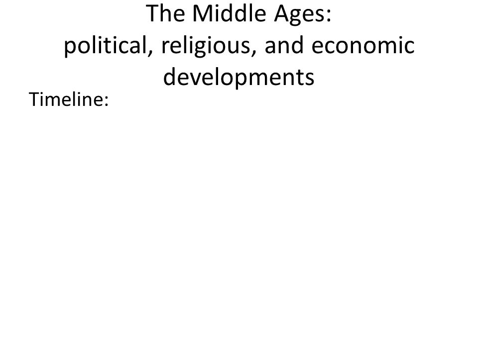 The Middle Ages: political, religious, and economic developments Timeline: