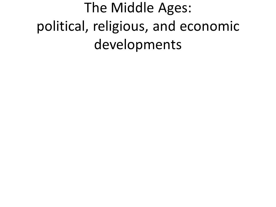 The Middle Ages: political, religious, and economic developments