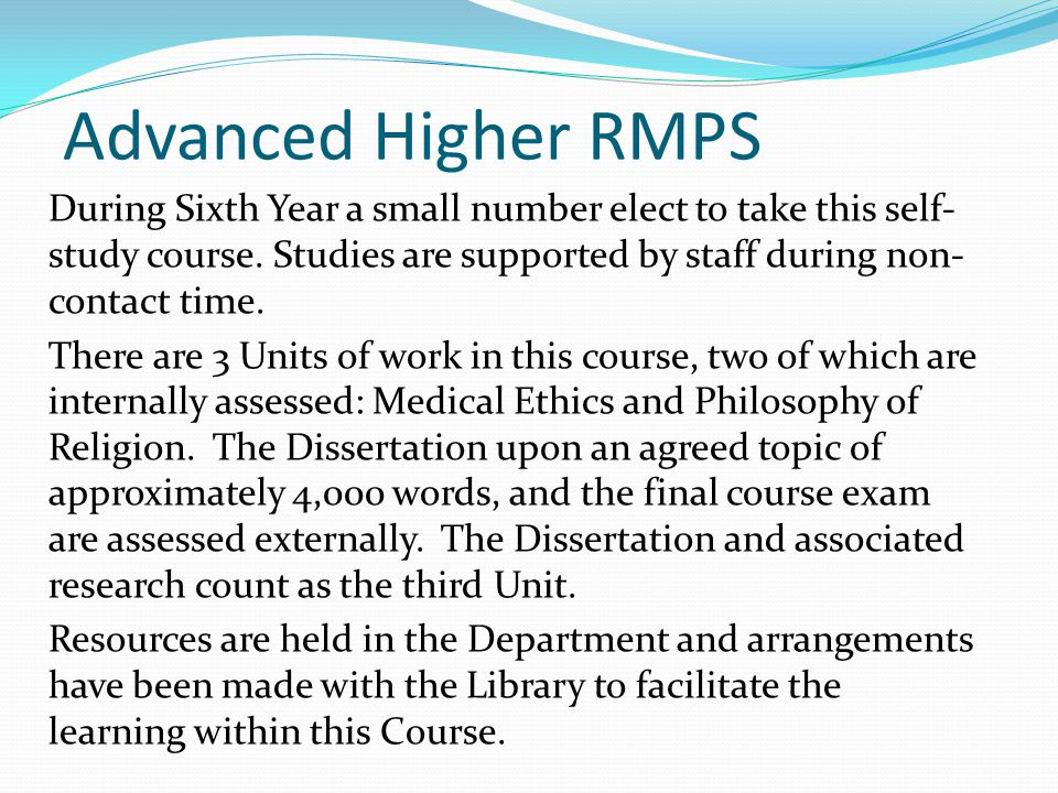Advanced Higher RMPS During Sixth Year a small number elect to take this self- study course. Studies are supported by staff during non- contact time.