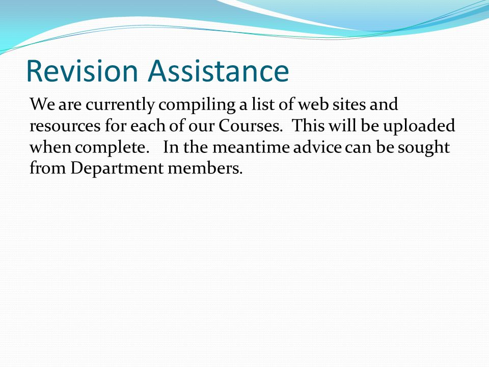Revision Assistance We are currently compiling a list of web sites and resources for each of our Courses. This will be uploaded when complete. In the