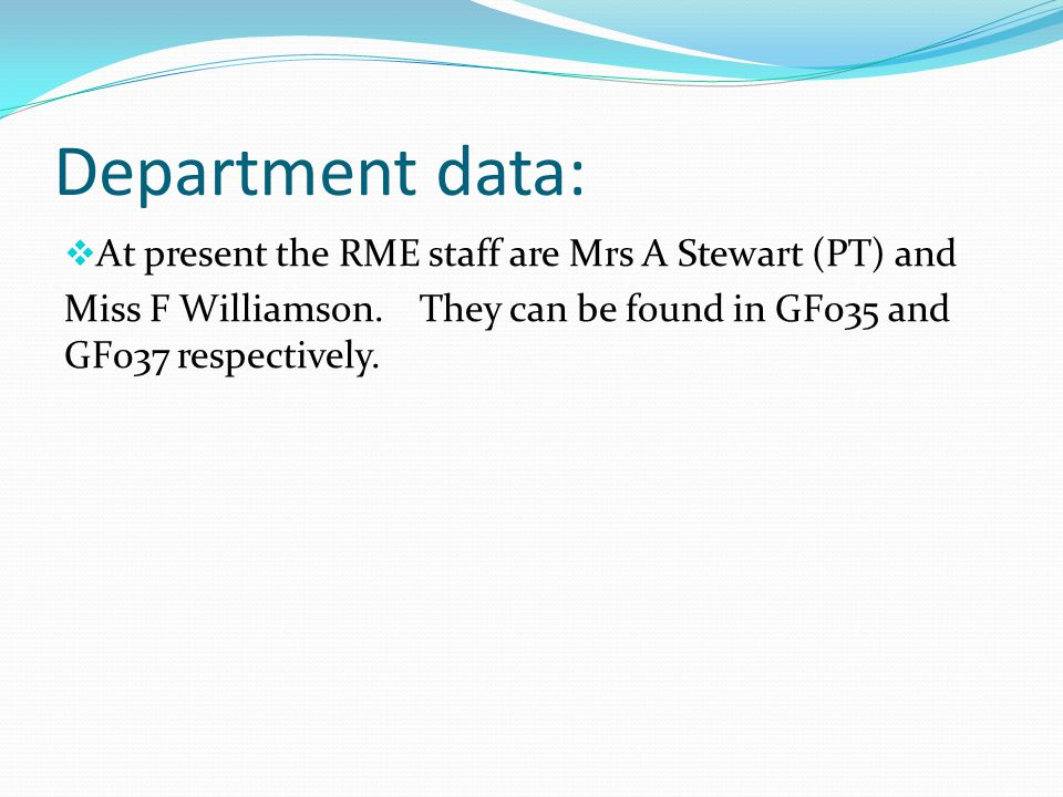 Department data:  At present the RME staff are Mrs A Stewart (PT) and Miss F Williamson.