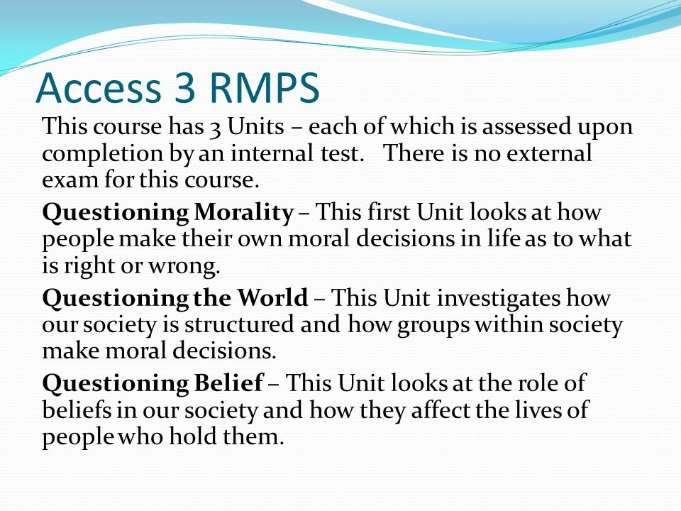 Access 3 RMPS This course has 3 Units – each of which is assessed upon completion by an internal test. There is no external exam for this course. Ques