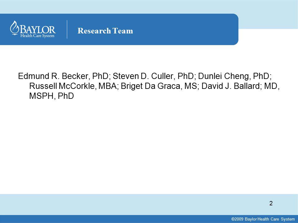 ©2009 Baylor Health Care System Edmund R. Becker, PhD; Steven D. Culler, PhD; Dunlei Cheng, PhD; Russell McCorkle, MBA; Briget Da Graca, MS; David J.