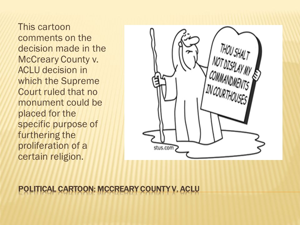 This cartoon comments on the decision made in the McCreary County v. ACLU decision in which the Supreme Court ruled that no monument could be placed f