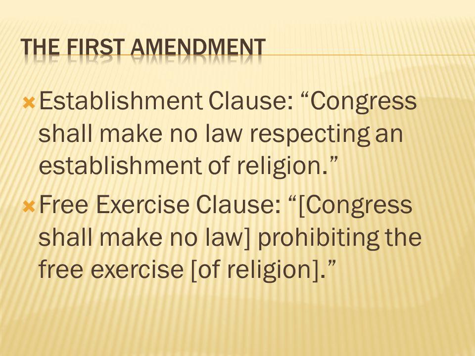 " Establishment Clause: ""Congress shall make no law respecting an establishment of religion.""  Free Exercise Clause: ""[Congress shall make no law] pr"