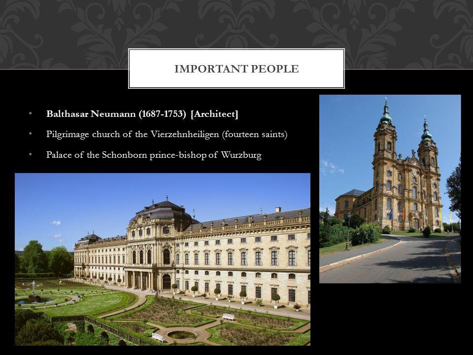Balthasar Neumann (1687-1753) [Architect] Pilgrimage church of the Vierzehnheiligen (fourteen saints) Palace of the Schonborn prince-bishop of Wurzburg IMPORTANT PEOPLE