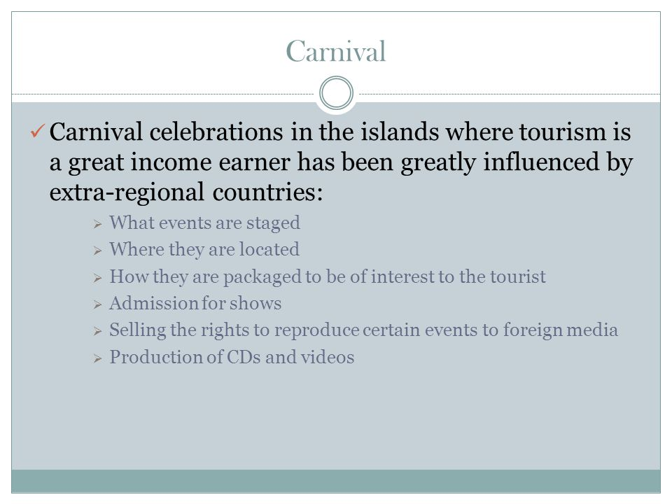 Carnival In T&T evidence can be seen in the areas of:  Technology – computers used to create images of costumes, sourcing of foreign materials to build costumes and the sound technology found in music recordings and live entertainment  Development of ideas – the mas bands are inspired by themes that range from sci-fi to abstract portrayals of globalization, oppression, capitalism, gender issues and ecological awareness  Built structures – large floats (some with air-conditioned rooms) – similar to what is found in Italy and new Orleans  Music that is exported – traditional calypso is no longer exported, it has been sidelined for the new wave, jump and wine soca