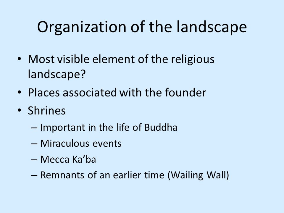 Organization of the landscape Most visible element of the religious landscape.
