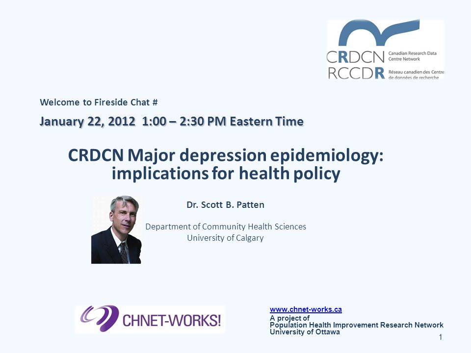 Welcome to Fireside Chat # January 22, 2012 1:00 – 2:30 PM Eastern Time CRDCN Major depression epidemiology: implications for health policy Dr.