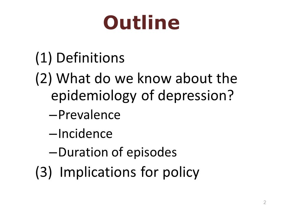 (1) Definitions (2) What do we know about the epidemiology of depression.