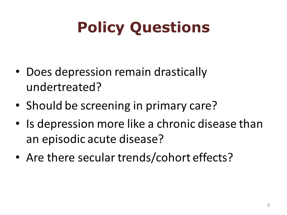 Policy Questions Does depression remain drastically undertreated.
